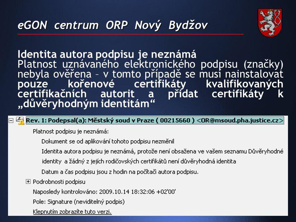 """eGON centrum ORP Nový Bydžov Identita autora podpisu je neznámá Platnost uznávaného elektronického podpisu (značky) nebyla ověřena – v tomto případě se musí nainstalovat pouze kořenové certifikáty kvalifikovaných certifikačních autorit a přidat certifikáty k """"důvěryhodným identitám"""