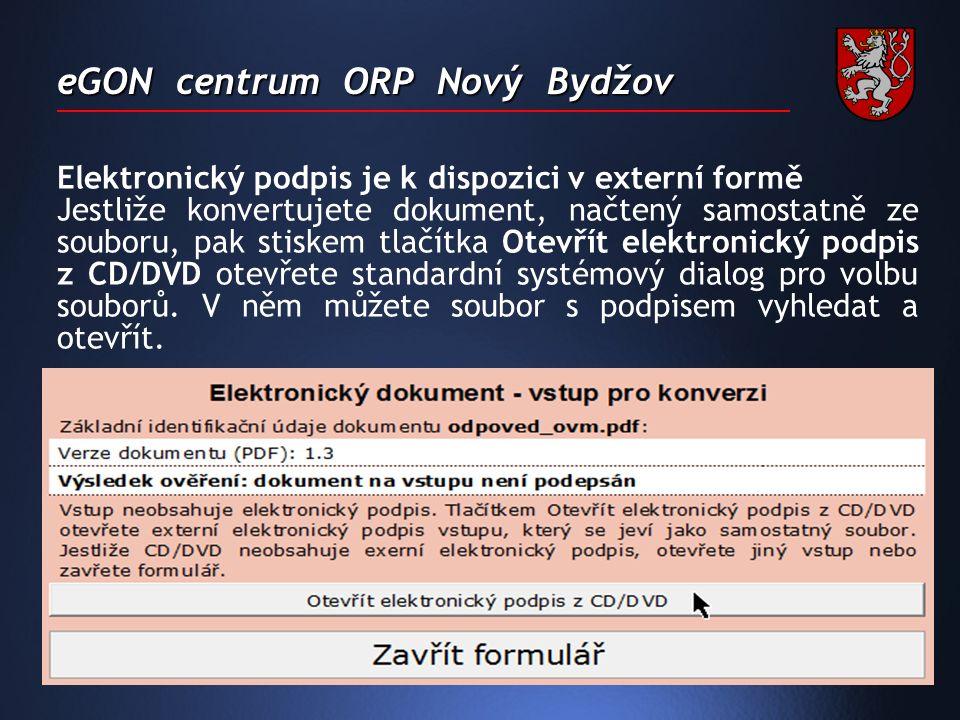 eGON centrum ORP Nový Bydžov Elektronický podpis je k dispozici v externí formě Jestliže konvertujete dokument, načtený samostatně ze souboru, pak stiskem tlačítka Otevřít elektronický podpis z CD/DVD otevřete standardní systémový dialog pro volbu souborů.