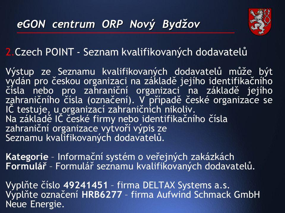 eGON centrum ORP Nový Bydžov 2.Czech POINT - Seznam kvalifikovaných dodavatelů Výstup ze Seznamu kvalifikovaných dodavatelů může být vydán pro českou organizaci na základě jejího identifikačního čísla nebo pro zahraniční organizaci na základě jejího zahraničního čísla (označení).
