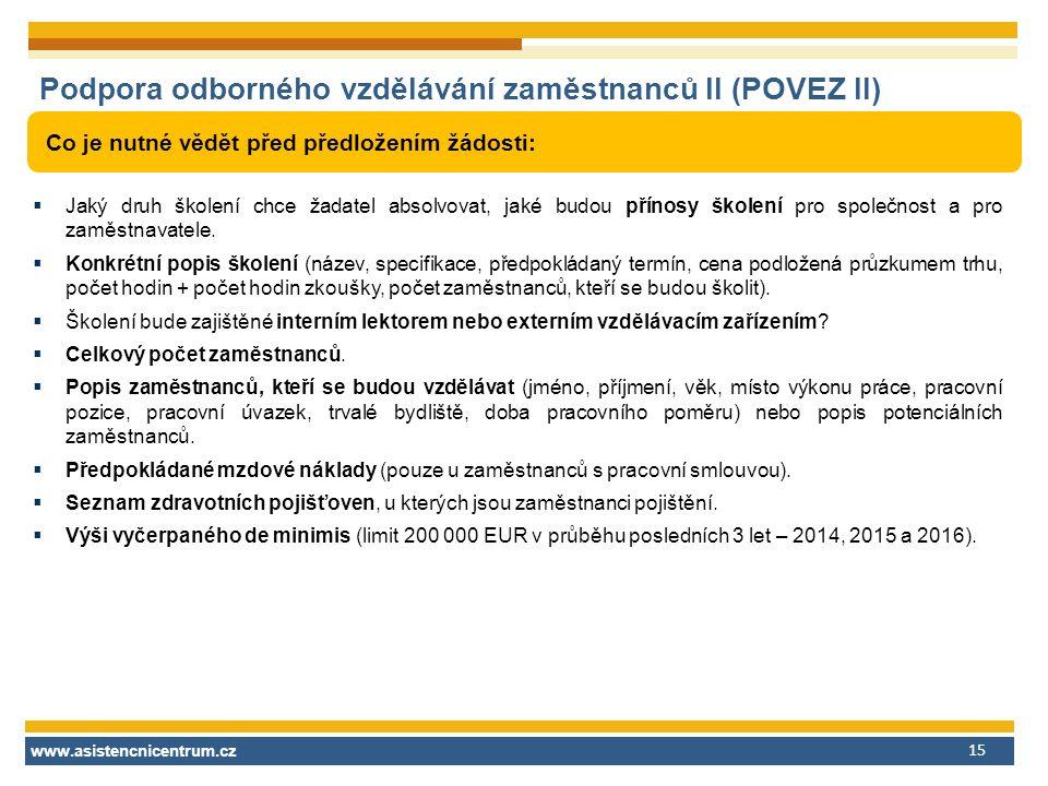 www.asistencnicentrum.cz 15 Podpora odborného vzdělávání zaměstnanců II (POVEZ II) Co je nutné vědět před předložením žádosti:  Jaký druh školení chce žadatel absolvovat, jaké budou přínosy školení pro společnost a pro zaměstnavatele.