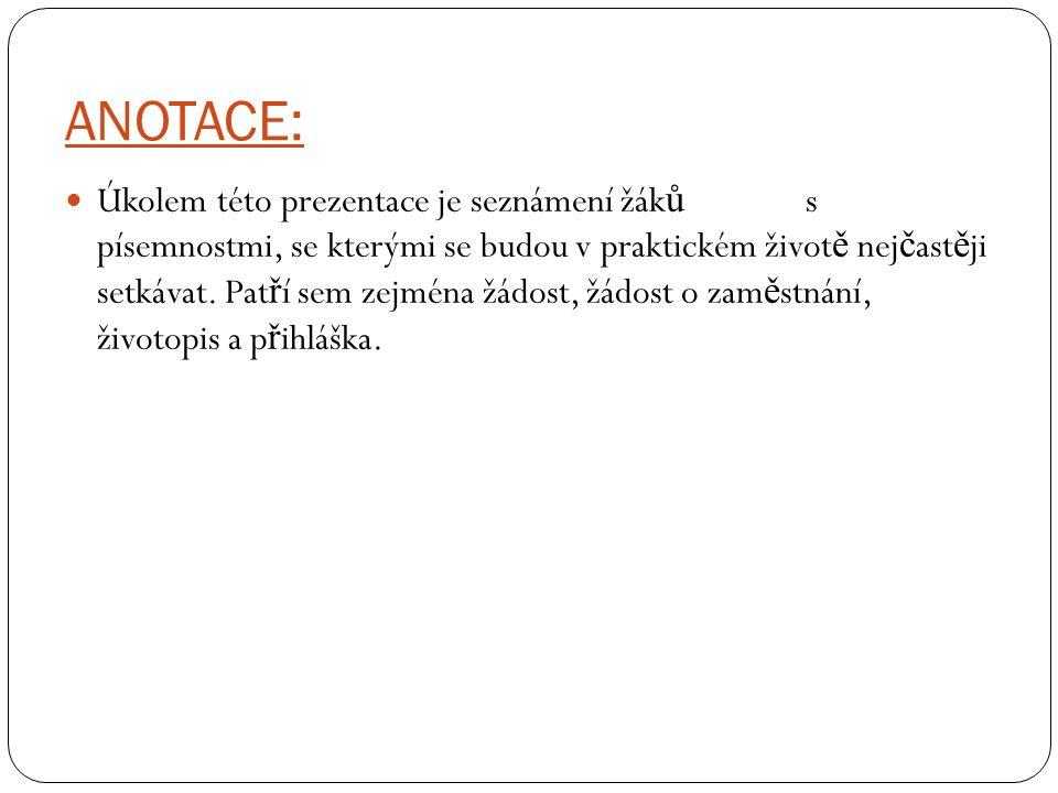 ANOTACE: Úkolem této prezentace je seznámení žák ů s písemnostmi, se kterými se budou v praktickém život ě nej č ast ě ji setkávat.