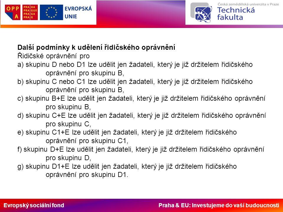 Evropský sociální fond Praha & EU: Investujeme do vaší budoucnosti Další podmínky k udělení řidičského oprávnění Řidičské oprávnění pro a) skupinu D n