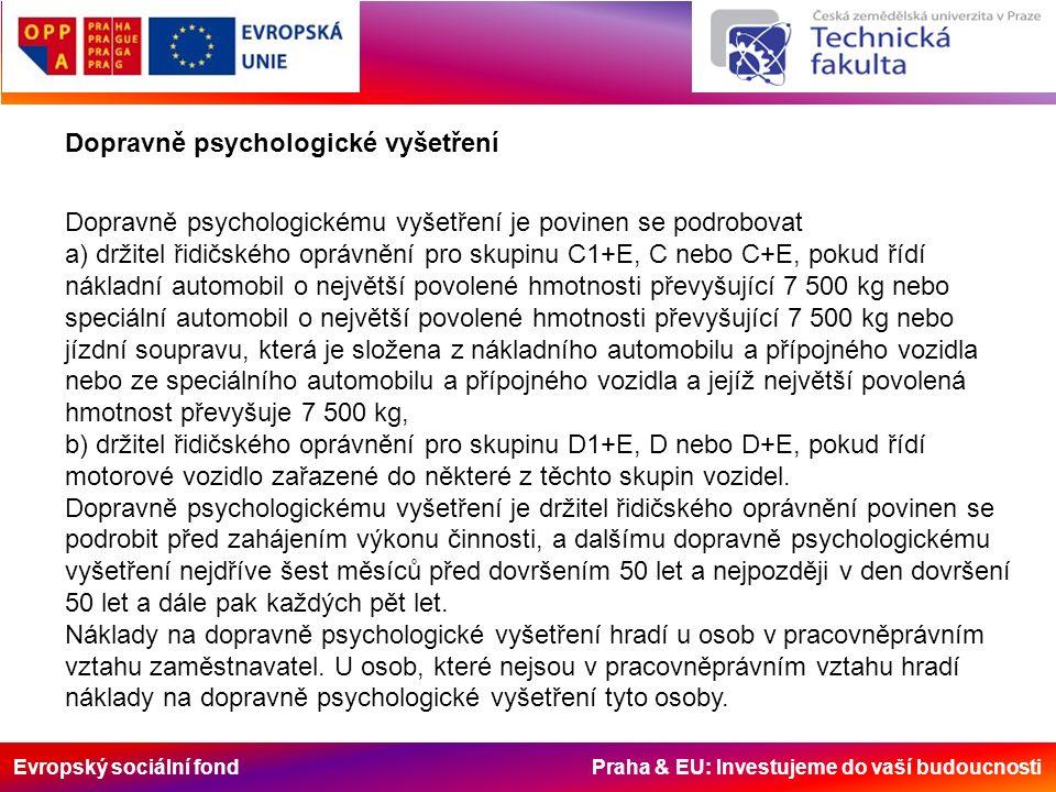Dopravně psychologické vyšetření Dopravně psychologickému vyšetření je povinen se podrobovat a) držitel řidičského oprávnění pro skupinu C1+E, C nebo