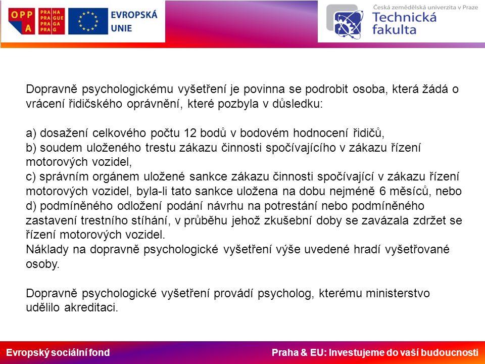 Evropský sociální fond Praha & EU: Investujeme do vaší budoucnosti Dopravně psychologickému vyšetření je povinna se podrobit osoba, která žádá o vráce