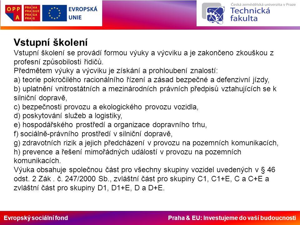 Evropský sociální fond Praha & EU: Investujeme do vaší budoucnosti Vstupní školení Vstupní školení se provádí formou výuky a výcviku a je zakončeno zk