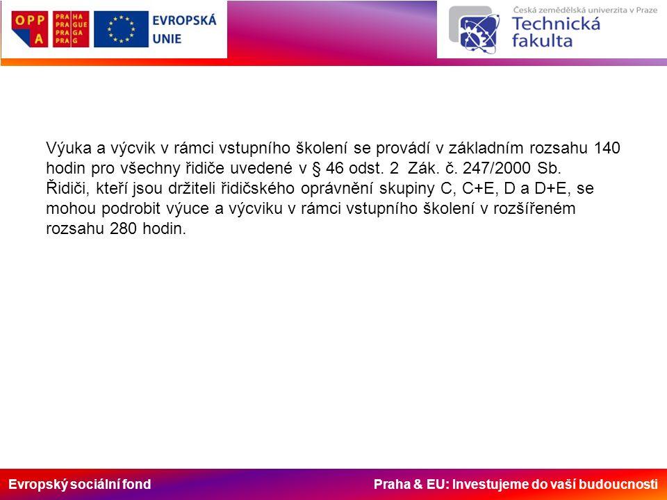 Evropský sociální fond Praha & EU: Investujeme do vaší budoucnosti Výuka a výcvik v rámci vstupního školení se provádí v základním rozsahu 140 hodin p