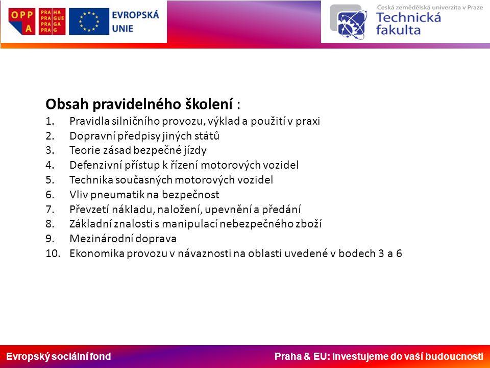 Evropský sociální fond Praha & EU: Investujeme do vaší budoucnosti Obsah pravidelného školení : 1. Pravidla silničního provozu, výklad a použití v pra