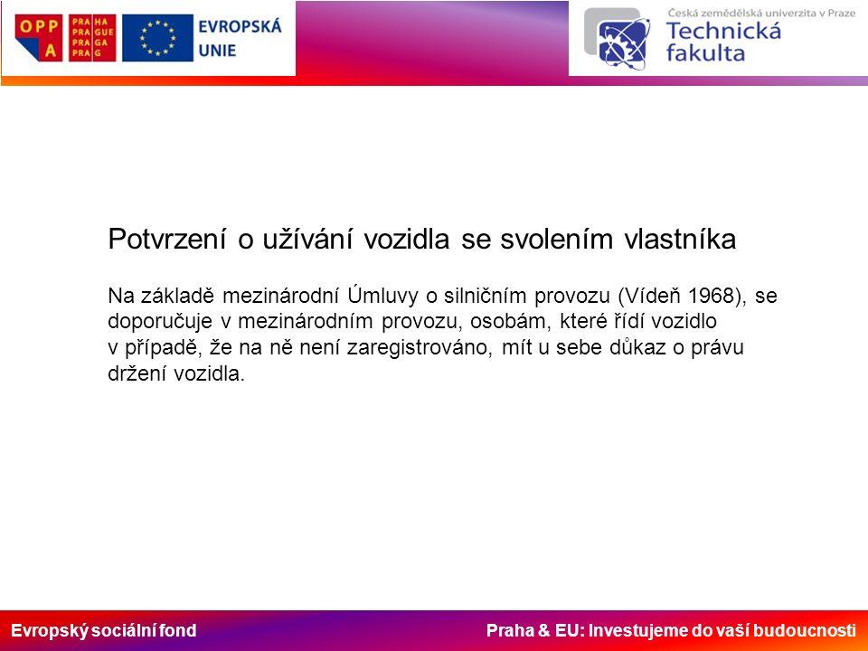 Evropský sociální fond Praha & EU: Investujeme do vaší budoucnosti Potvrzení o užívání vozidla se svolením vlastníka Na základě mezinárodní Úmluvy o s