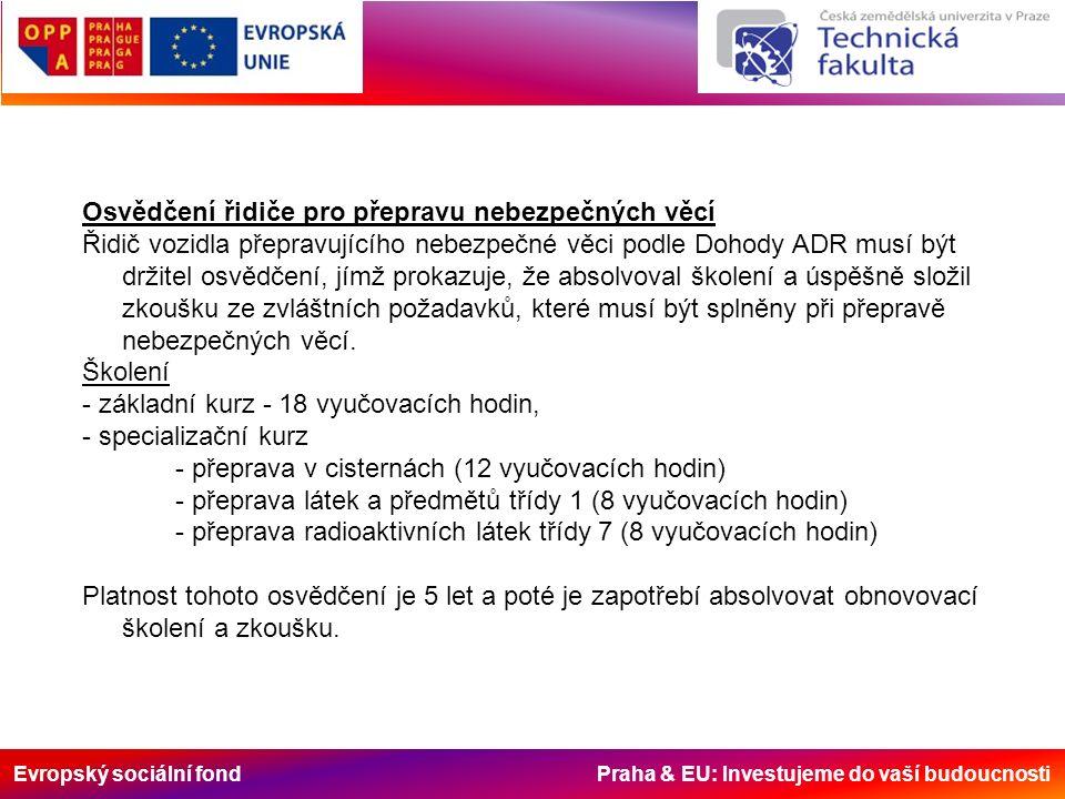 Evropský sociální fond Praha & EU: Investujeme do vaší budoucnosti Osvědčení řidiče pro přepravu nebezpečných věcí Řidič vozidla přepravujícího nebezp