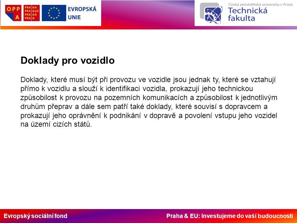 Evropský sociální fond Praha & EU: Investujeme do vaší budoucnosti Doklady pro vozidlo Doklady, které musí být při provozu ve vozidle jsou jednak ty,