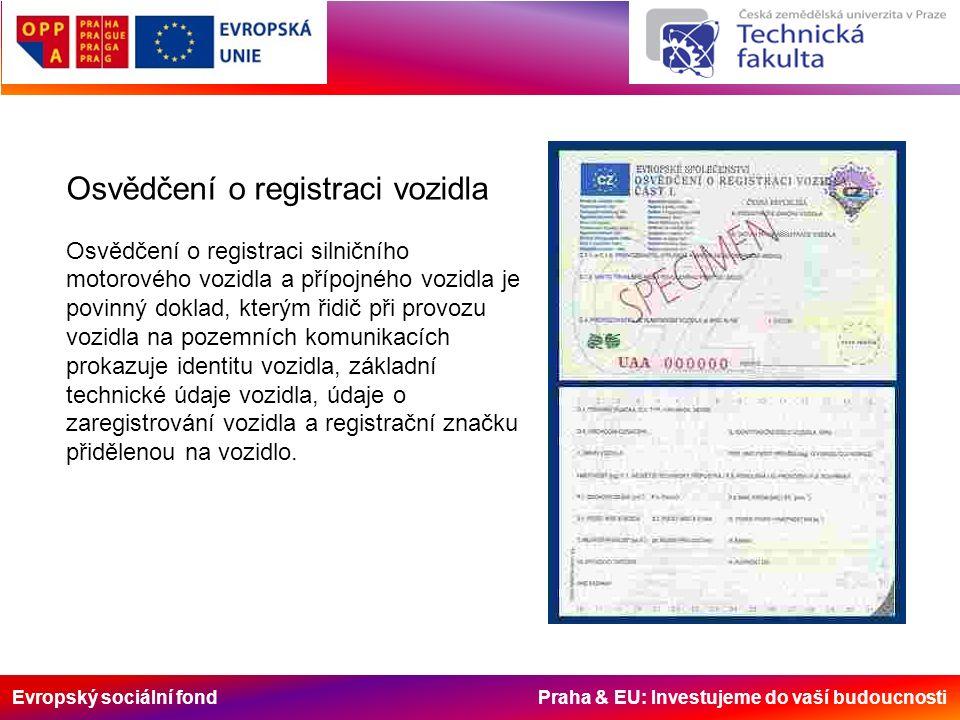 Evropský sociální fond Praha & EU: Investujeme do vaší budoucnosti Osvědčení o registraci vozidla Osvědčení o registraci silničního motorového vozidla
