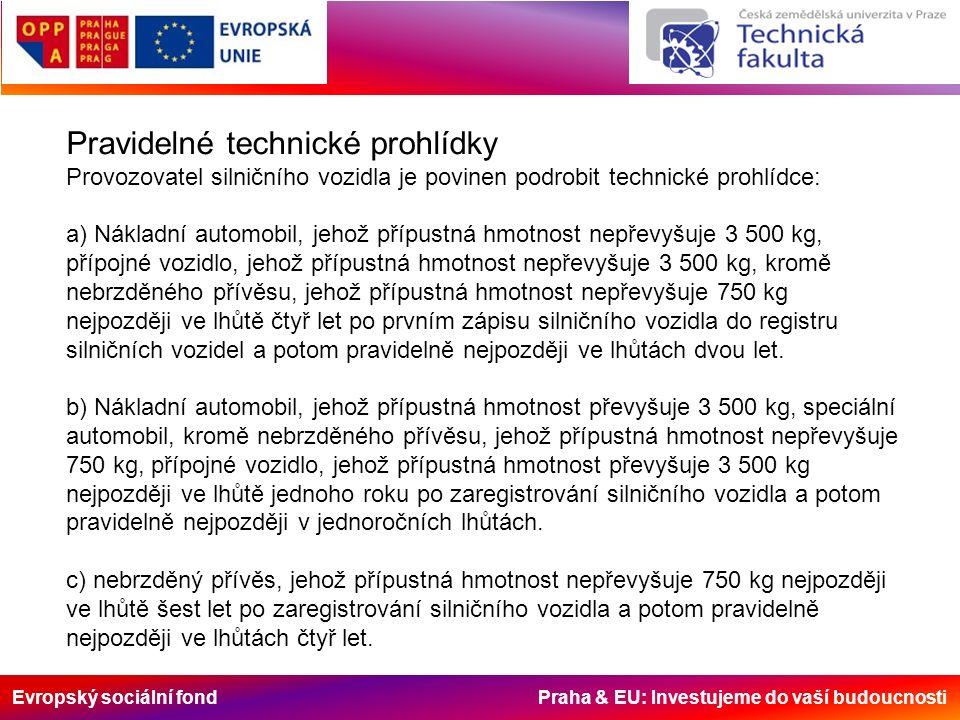 Evropský sociální fond Praha & EU: Investujeme do vaší budoucnosti Pravidelné technické prohlídky Provozovatel silničního vozidla je povinen podrobit
