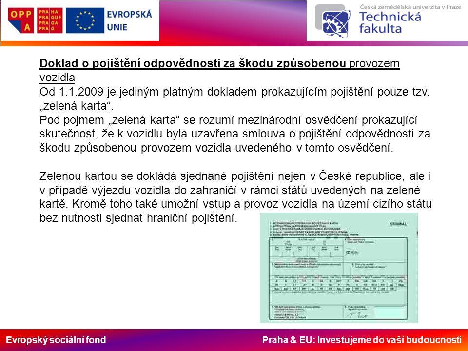 Evropský sociální fond Praha & EU: Investujeme do vaší budoucnosti Doklad o pojištění odpovědnosti za škodu způsobenou provozem vozidla Od 1.1.2009 je