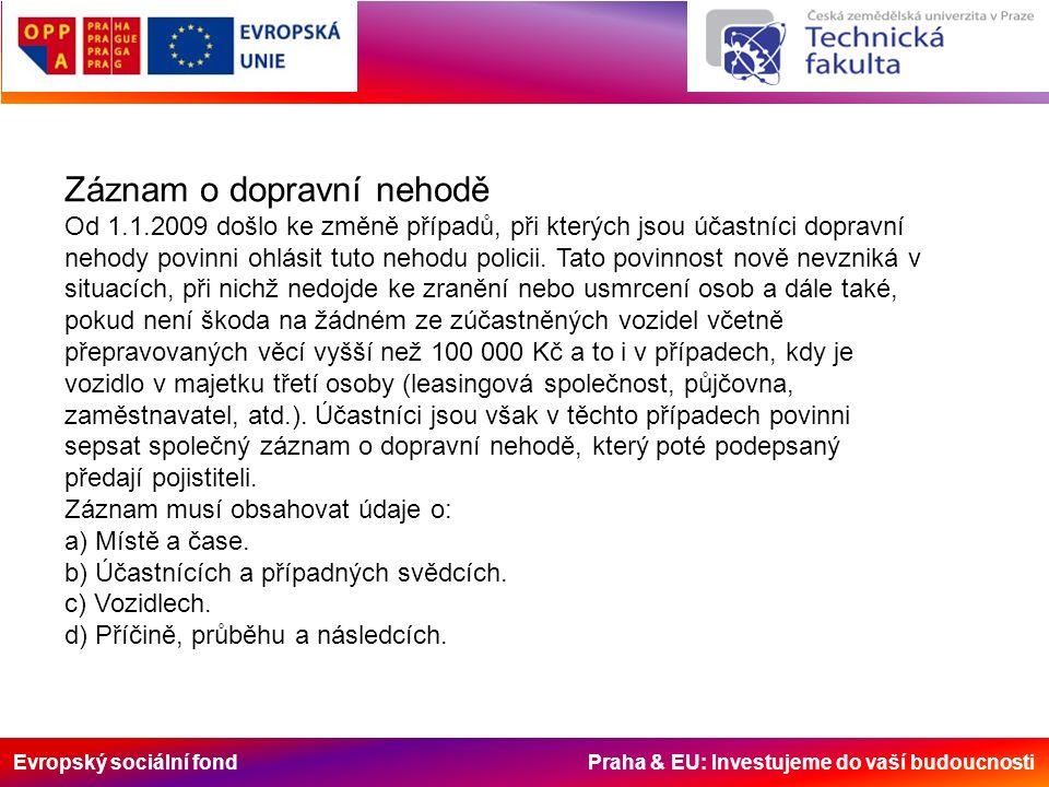 Evropský sociální fond Praha & EU: Investujeme do vaší budoucnosti Záznam o dopravní nehodě Od 1.1.2009 došlo ke změně případů, při kterých jsou účast