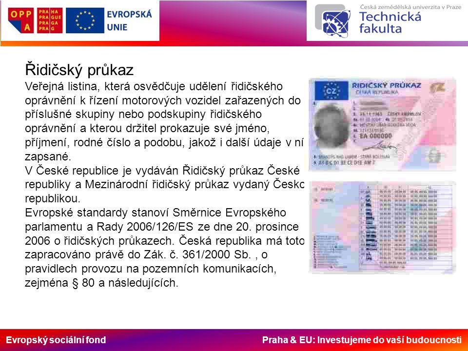 Evropský sociální fond Praha & EU: Investujeme do vaší budoucnosti Osvědčení o registraci vozidla Osvědčení o registraci silničního motorového vozidla a přípojného vozidla je povinný doklad, kterým řidič při provozu vozidla na pozemních komunikacích prokazuje identitu vozidla, základní technické údaje vozidla, údaje o zaregistrování vozidla a registrační značku přidělenou na vozidlo.