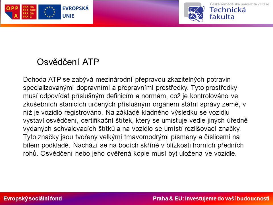 Evropský sociální fond Praha & EU: Investujeme do vaší budoucnosti Osvědčení ATP Dohoda ATP se zabývá mezinárodní přepravou zkazitelných potravin spec
