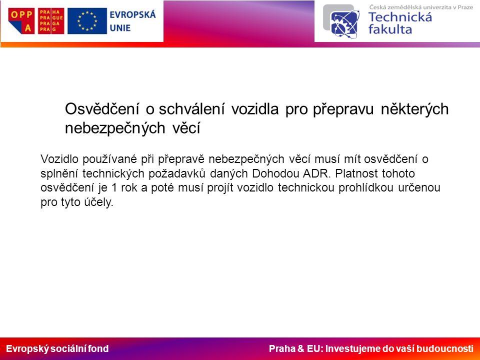 Evropský sociální fond Praha & EU: Investujeme do vaší budoucnosti Osvědčení o schválení vozidla pro přepravu některých nebezpečných věcí Vozidlo použ