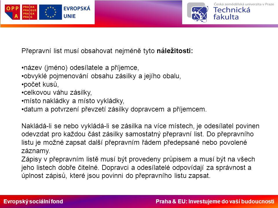 Evropský sociální fond Praha & EU: Investujeme do vaší budoucnosti Přepravní list musí obsahovat nejméně tyto náležitosti: název (jméno) odesílatele a