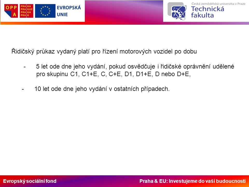 Evropský sociální fond Praha & EU: Investujeme do vaší budoucnosti Řidičský průkaz vydaný platí pro řízení motorových vozidel po dobu - 5 let ode dne