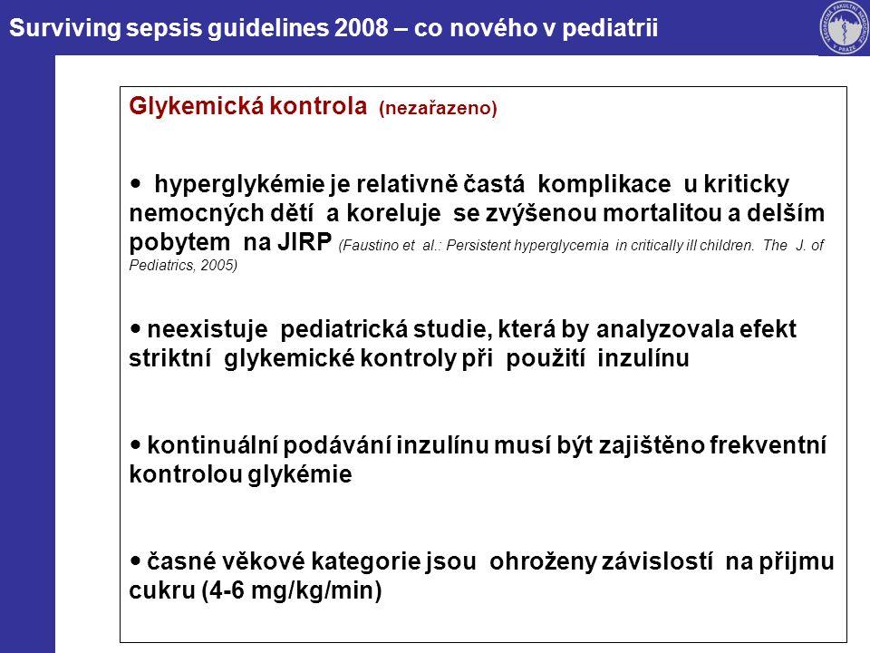Surviving sepsis guidelines 2008 – co nového v pediatrii Glykemická kontrola (nezařazeno) hyperglykémie je relativně častá komplikace u kriticky nemocných dětí a koreluje se zvýšenou mortalitou a delším pobytem na JIRP (Faustino et al.: Persistent hyperglycemia in critically ill children.