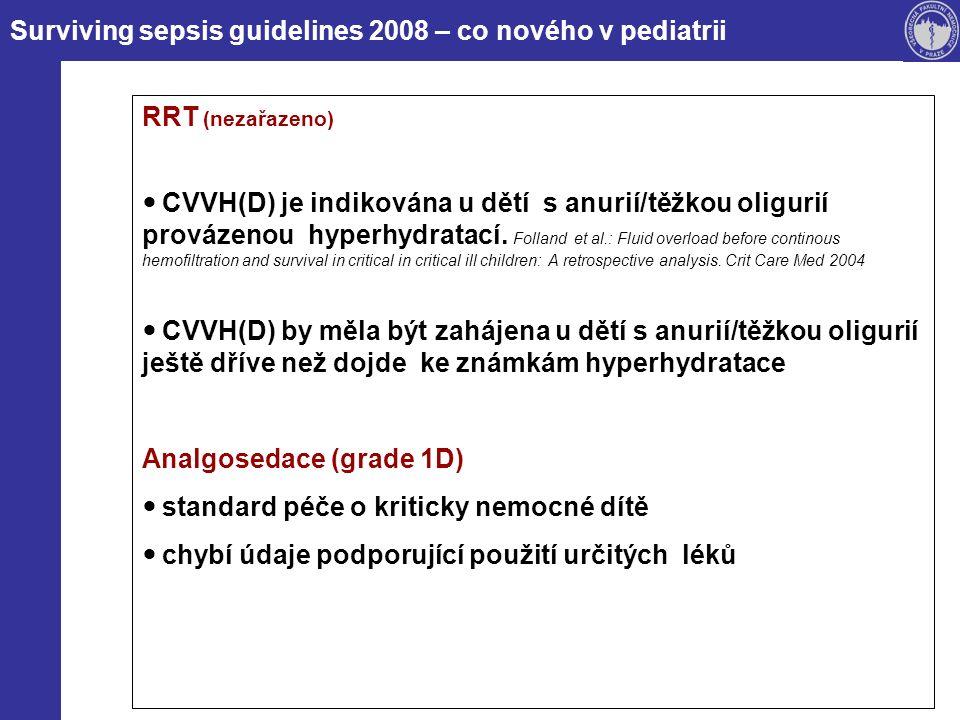 Surviving sepsis guidelines 2008 – co nového v pediatrii RRT (nezařazeno) CVVH(D) je indikována u dětí s anurií/těžkou oligurií provázenou hyperhydratací.