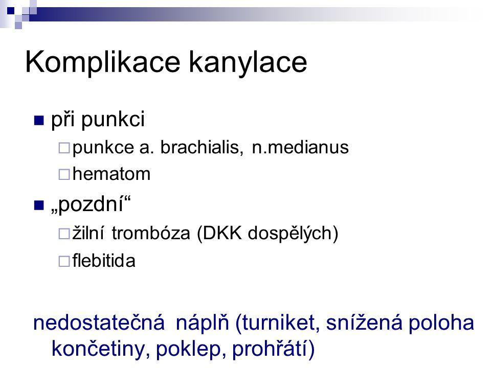 """Komplikace kanylace při punkci  punkce a. brachialis, n.medianus  hematom """"pozdní""""  žilní trombóza (DKK dospělých)  flebitida nedostatečná náplň ("""