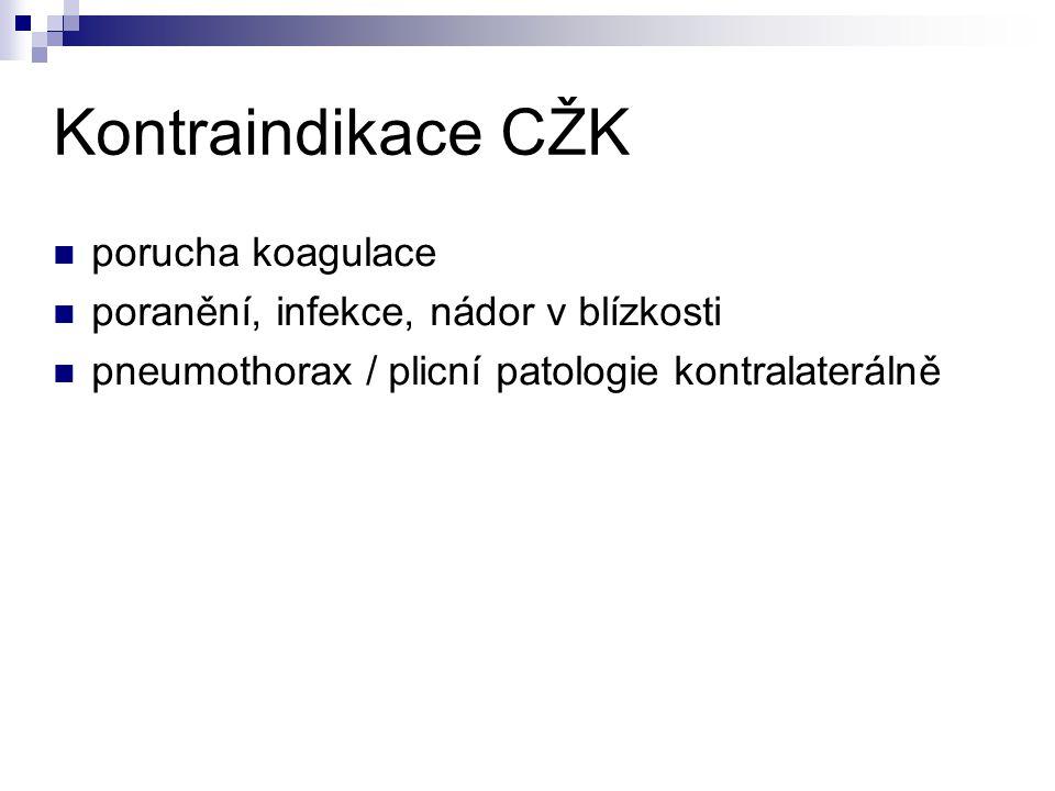 Kontraindikace CŽK porucha koagulace poranění, infekce, nádor v blízkosti pneumothorax / plicní patologie kontralaterálně