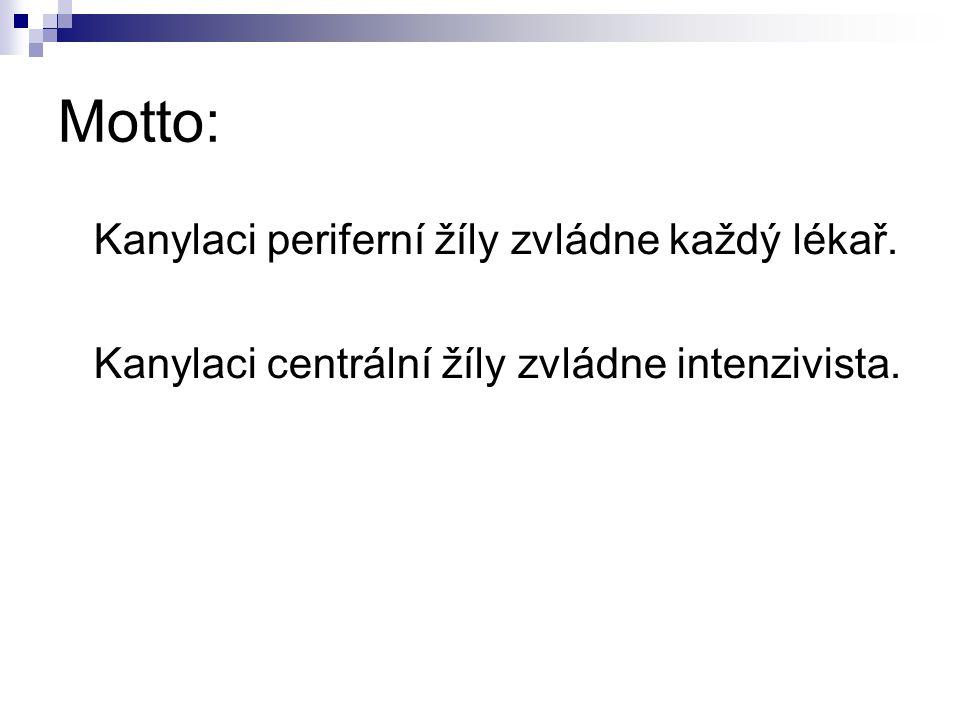 Motto: Kanylaci periferní žíly zvládne každý lékař. Kanylaci centrální žíly zvládne intenzivista.