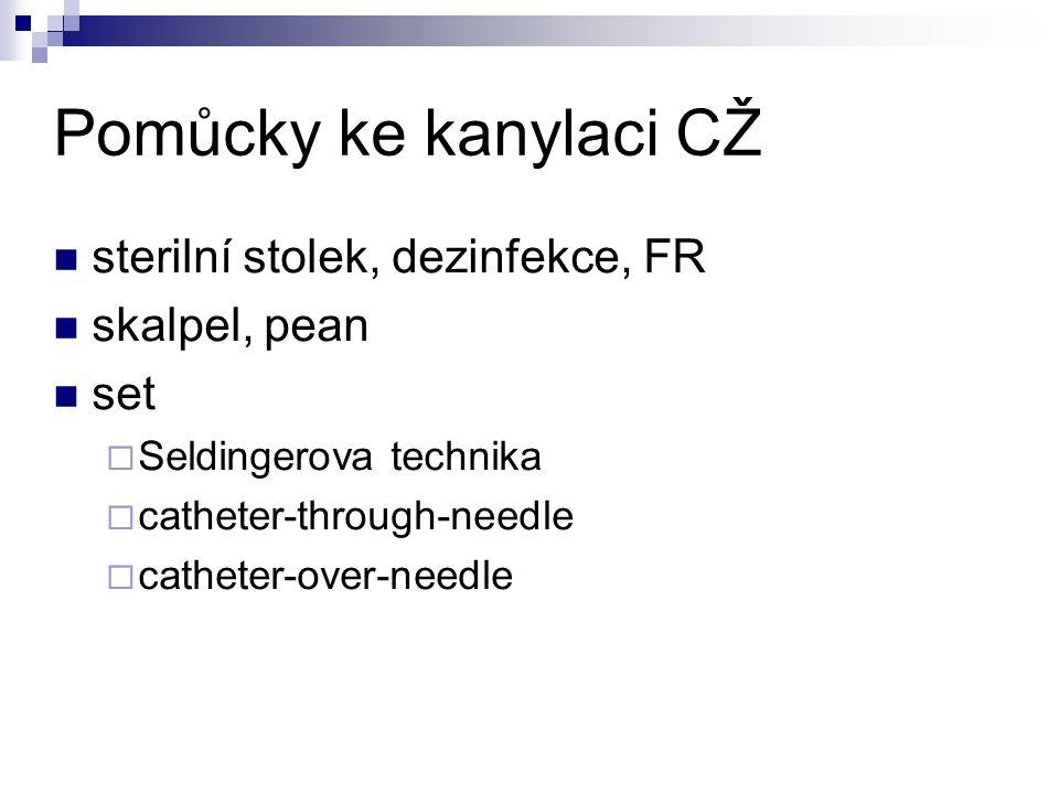 Pomůcky ke kanylaci CŽ sterilní stolek, dezinfekce, FR skalpel, pean set  Seldingerova technika  catheter-through-needle  catheter-over-needle