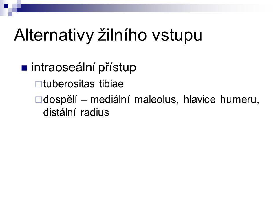 Alternativy žilního vstupu intraoseální přístup  tuberositas tibiae  dospělí – mediální maleolus, hlavice humeru, distální radius