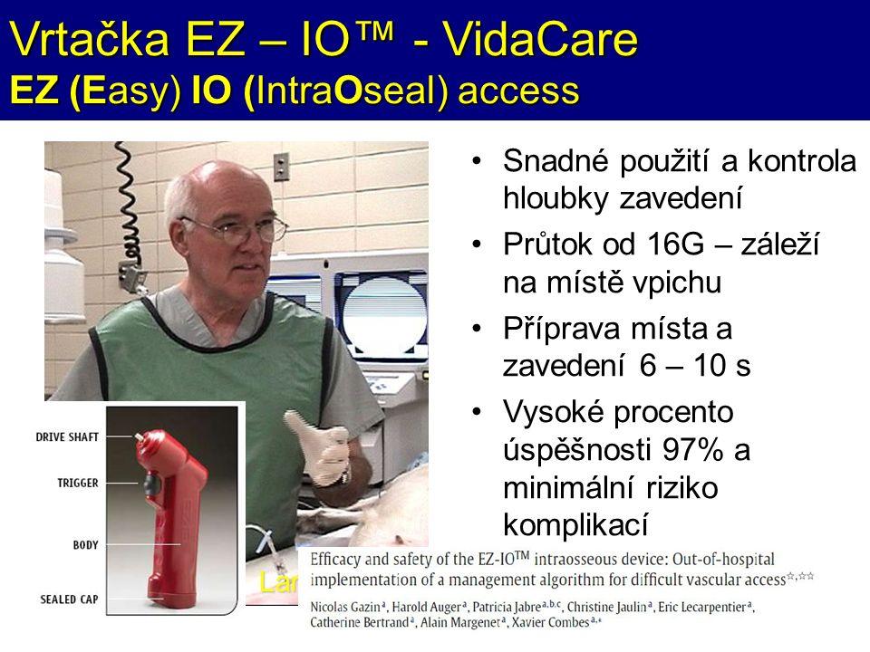 Vrtačka EZ – IO™ - VidaCare EZ (Easy) IO (IntraOseal) access Larry Miller MD Snadné použití a kontrola hloubky zavedení Průtok od 16G – záleží na míst