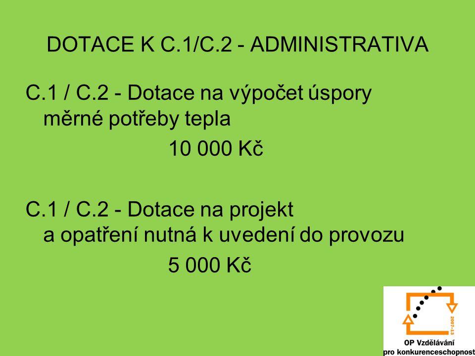 DOTACE K C.1/C.2 - ADMINISTRATIVA C.1 / C.2 - Dotace na výpočet úspory měrné potřeby tepla 10 000 Kč C.1 / C.2 - Dotace na projekt a opatření nutná k uvedení do provozu 5 000 Kč