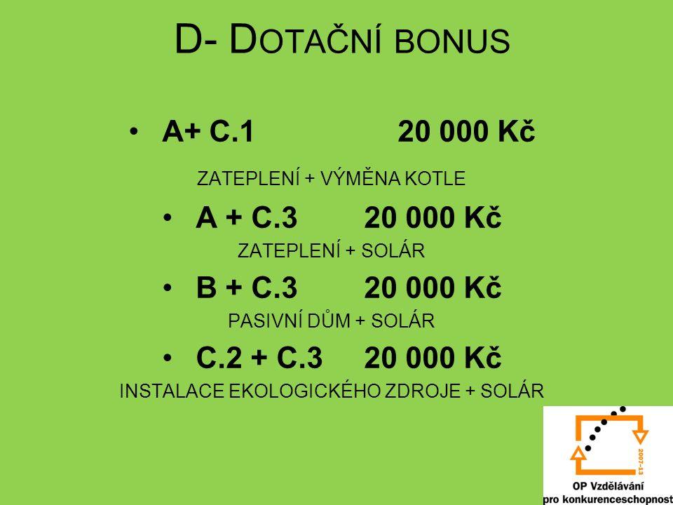D- D OTAČNÍ BONUS A+ C.1 20 000 Kč ZATEPLENÍ + VÝMĚNA KOTLE A + C.3 20 000 Kč ZATEPLENÍ + SOLÁR B + C.3 20 000 Kč PASIVNÍ DŮM + SOLÁR C.2 + C.3 20 000 Kč INSTALACE EKOLOGICKÉHO ZDROJE + SOLÁR