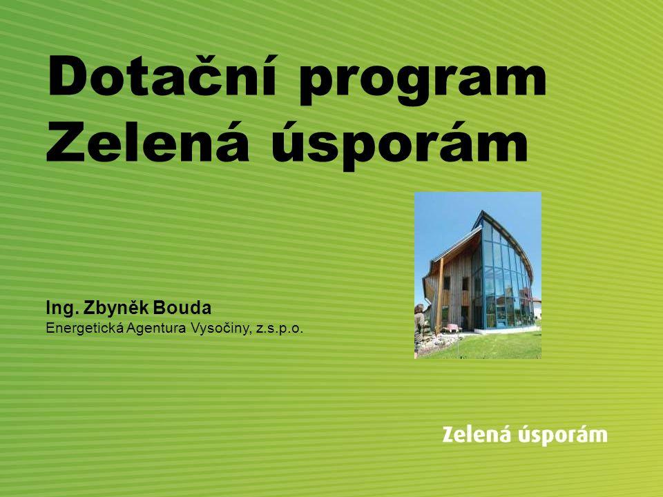 Dotační program Zelená úsporám Ing. Zbyněk Bouda Energetická Agentura Vysočiny, z.s.p.o.