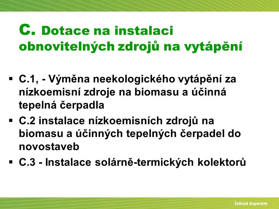 C. Dotace na instalaci obnovitelných zdrojů na vytápění  C.1, - Výměna neekologického vytápění za nízkoemisní zdroje na biomasu a účinná tepelná čerp