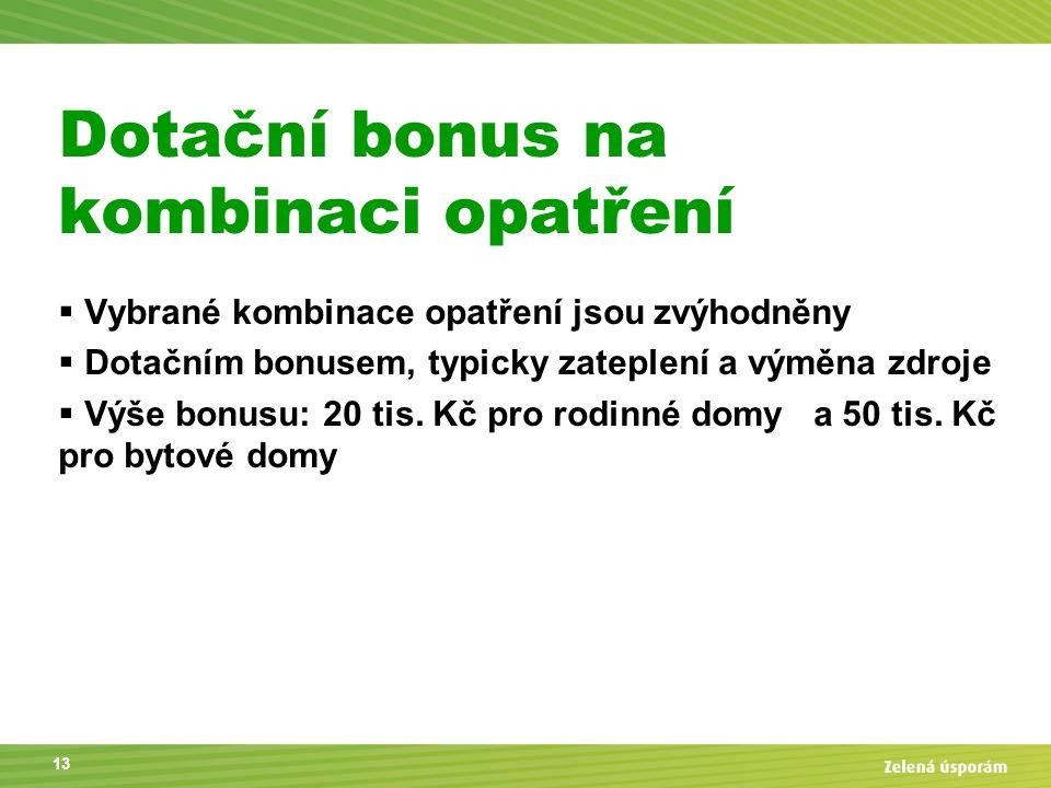 Dotační bonus na kombinaci opatření  Vybrané kombinace opatření jsou zvýhodněny  Dotačním bonusem, typicky zateplení a výměna zdroje  Výše bonusu:
