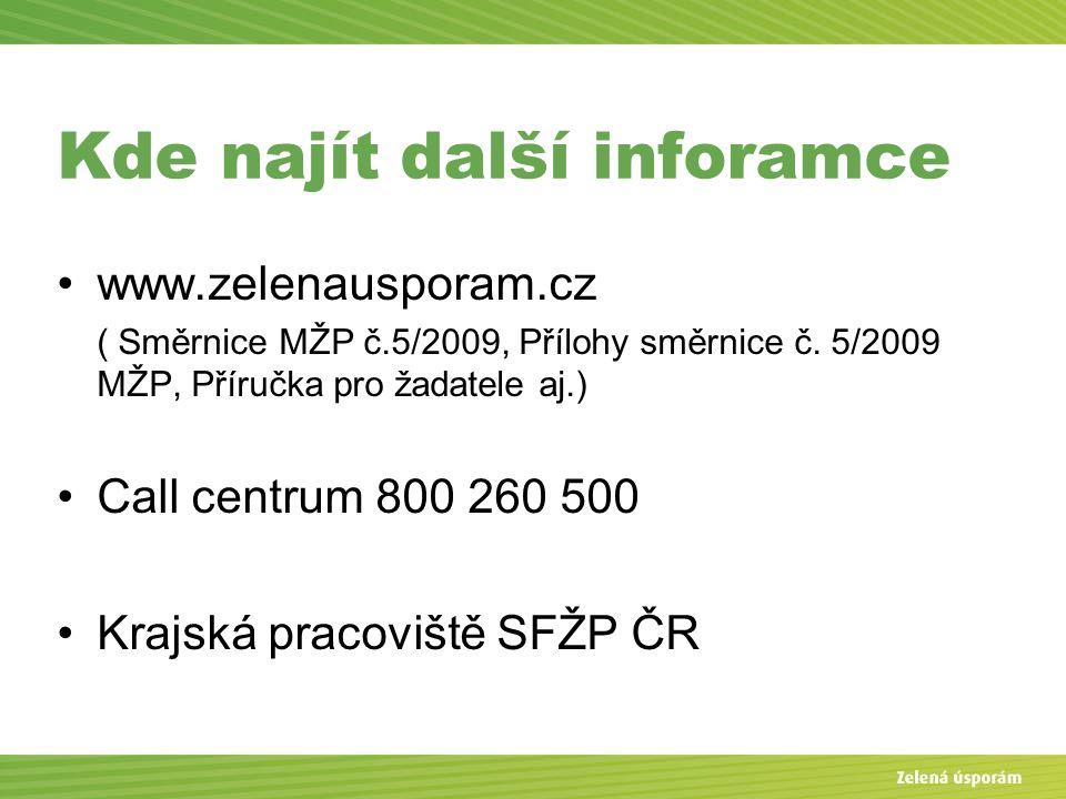 Kde najít další inforamce www.zelenausporam.cz ( Směrnice MŽP č.5/2009, Přílohy směrnice č. 5/2009 MŽP, Příručka pro žadatele aj.) Call centrum 800 26