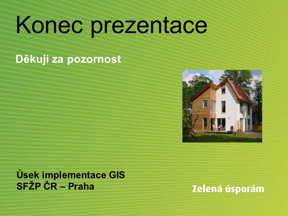 Konec prezentace Děkuji za pozornost Úsek implementace GIS SFŽP ČR – Praha