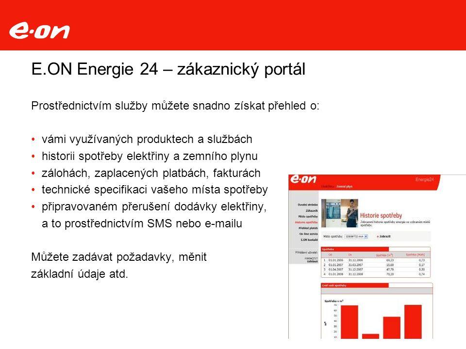 Strana 5Theme Date Department E.ON Energie 24 – zákaznický portál Prostřednictvím služby můžete snadno získat přehled o: vámi využívaných produktech a službách historii spotřeby elektřiny a zemního plynu zálohách, zaplacených platbách, fakturách technické specifikaci vašeho místa spotřeby připravovaném přerušení dodávky elektřiny, a to prostřednictvím SMS nebo e-mailu Můžete zadávat požadavky, měnit základní údaje atd.