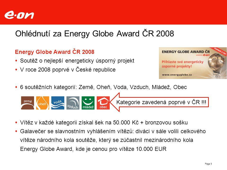 Page 10 Ohlédnutí za Energy Globe Award ČR 2008 Složení odborné poroty:  Maneka Gandhi – čestná předsedkyně poroty  Wolfgang Neumann – zakladatel Energy Globe Award  Ing.