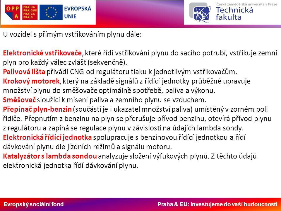 Evropský sociální fond Praha & EU: Investujeme do vaší budoucnosti U vozidel s přímým vstřikováním plynu dále: Elektronické vstřikovače, které řídí vstřikování plynu do sacího potrubí, vstřikuje zemní plyn pro každý válec zvlášť (sekvenčně).