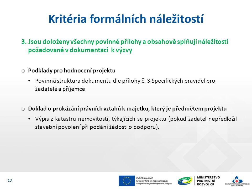 3. Jsou doloženy všechny povinné přílohy a obsahově splňují náležitosti požadované v dokumentaci k výzvy o Podklady pro hodnocení projektu Povinná str