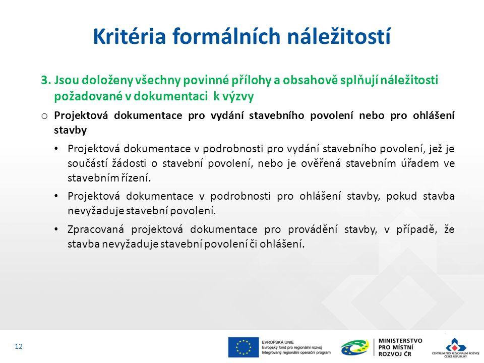 3. Jsou doloženy všechny povinné přílohy a obsahově splňují náležitosti požadované v dokumentaci k výzvy o Projektová dokumentace pro vydání stavebníh
