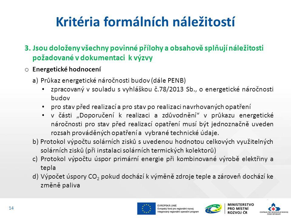3. Jsou doloženy všechny povinné přílohy a obsahově splňují náležitosti požadované v dokumentaci k výzvy o Energetické hodnocení a)Průkaz energetické