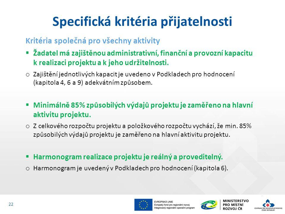 Kritéria společná pro všechny aktivity  Žadatel má zajištěnou administrativní, finanční a provozní kapacitu k realizaci projektu a k jeho udržitelnosti.
