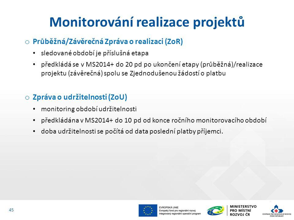 o Průběžná/Závěrečná Zpráva o realizaci (ZoR) sledované období je příslušná etapa předkládá se v MS2014+ do 20 pd po ukončení etapy (průběžná)/realizace projektu (závěrečná) spolu se Zjednodušenou žádostí o platbu o Zpráva o udržitelnosti (ZoU) monitoring období udržitelnosti předkládána v MS2014+ do 10 pd od konce ročního monitorovacího období doba udržitelnosti se počítá od data poslední platby příjemci.