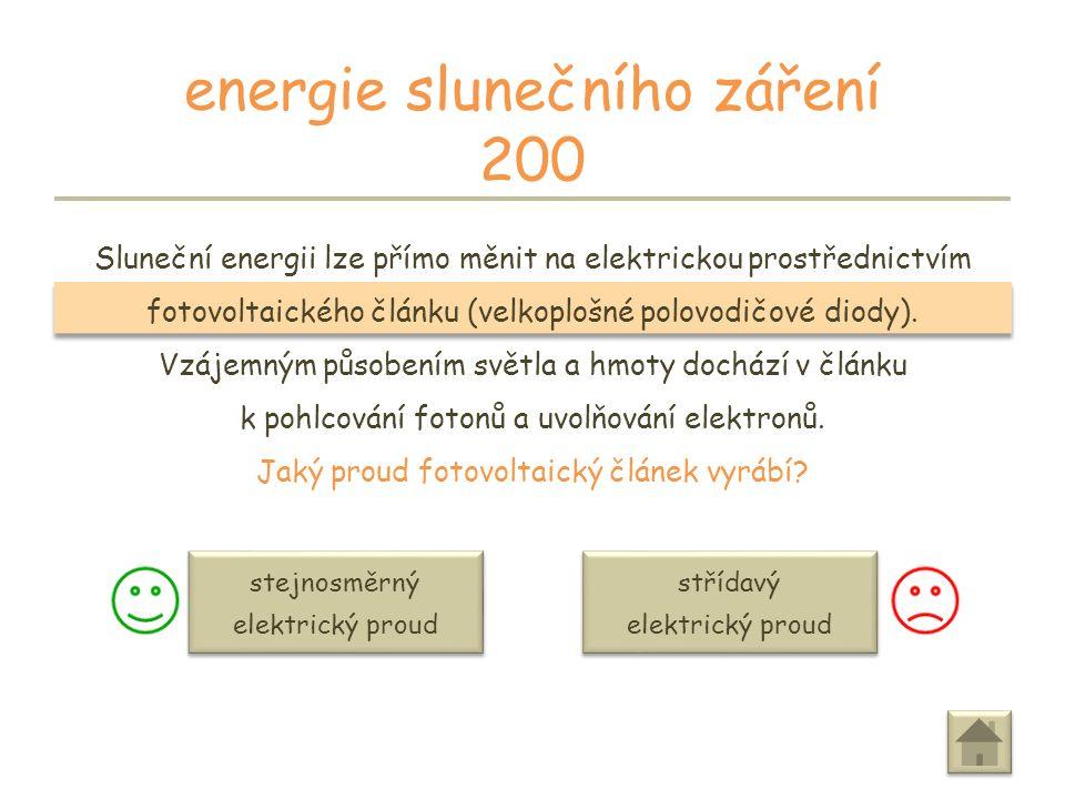 ODPOVĚĎ energie slunečního záření 100 Většina energetických zdrojů na planetě Zemi má svůj původ v energii slunečního záření.