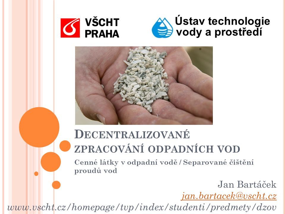 Jan Bartáček – Decentralizované zpracování odpadních vod Ústav technologie vody a prostředí C O LZE RECYKLOVAT Z ODPADNÍCH VOD ( SPLAŠKOVÝCH ) Energie Tepelná Kinetická/Potenciální Chemická Nutrienty Voda 5-2