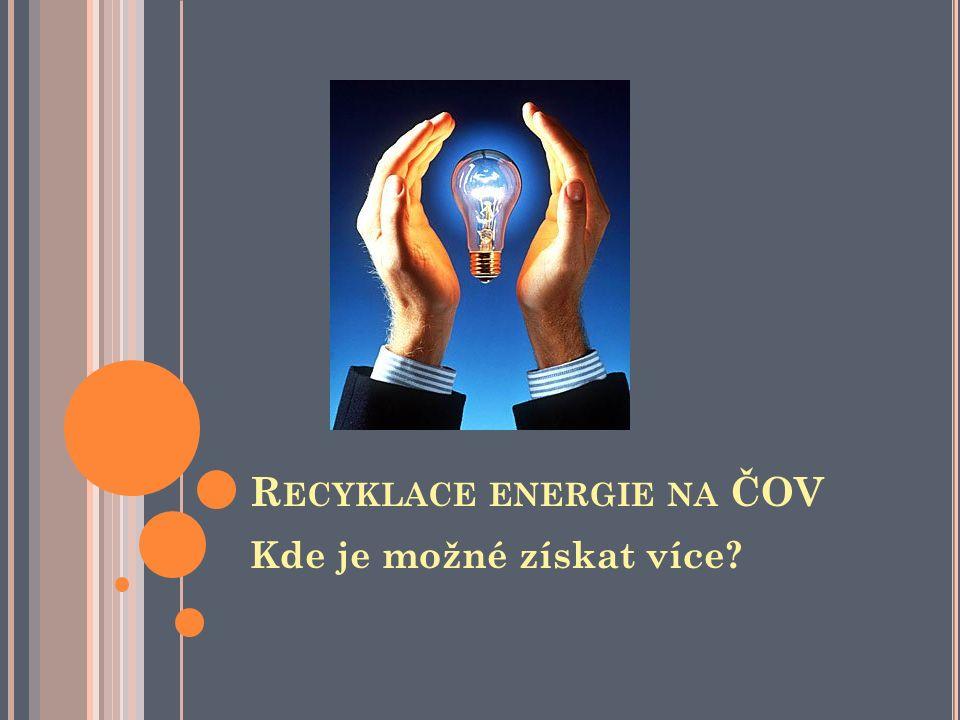 R ECYKLACE ENERGIE NA ČOV Kde je možné získat více