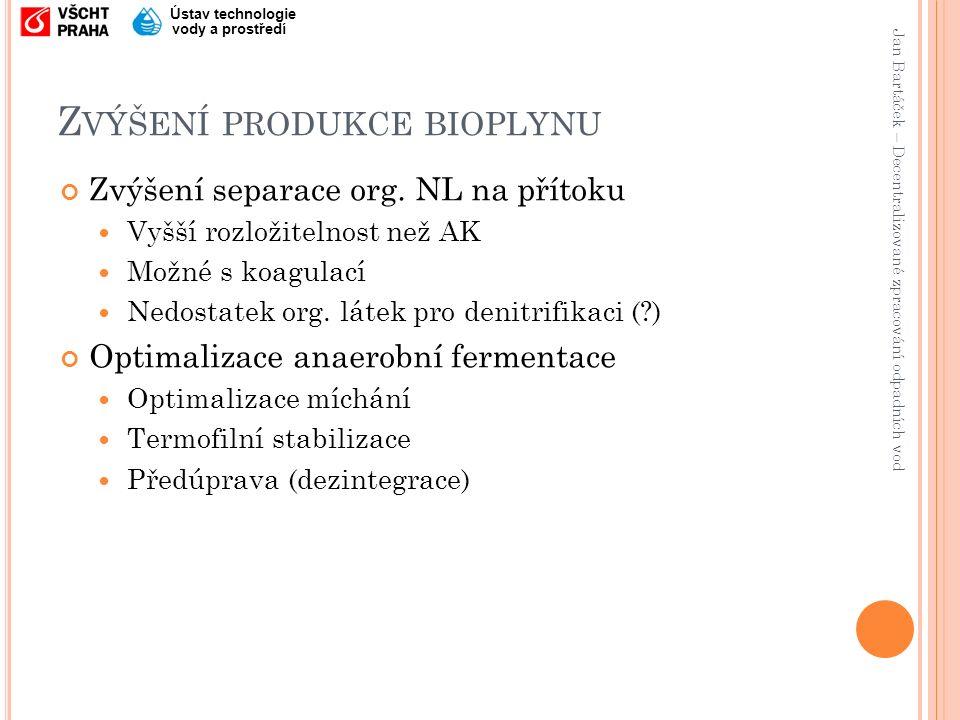 Jan Bartáček – Decentralizované zpracování odpadních vod Ústav technologie vody a prostředí Z VÝŠENÍ PRODUKCE BIOPLYNU Zvýšení separace org.